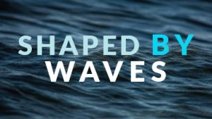 Shaped By Waves